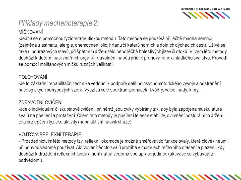 Příklady mechanoterapie 2: MÍČKOVÁNÍ -Jedná se o pomocnou fyzioterapeutickou metodu. Tato metoda se používá při léčbě mnoha nemocí (zejména u astmatu,