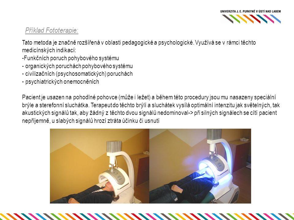 Příklad Fototerapie: Tato metoda je značně rozšířená v oblasti pedagogické a psychologické. Využívá se v rámci těchto medicínských indikací: -Funkčníc