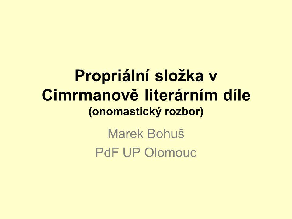 Propriální složka v Cimrmanově literárním díle (onomastický rozbor) Marek Bohuš PdF UP Olomouc