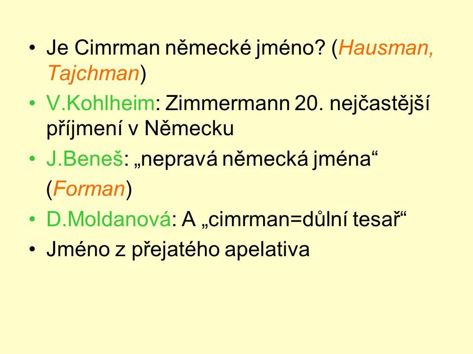 •Je Cimrman německé jméno. (Hausman, Tajchman) •V.Kohlheim: Zimmermann 20.