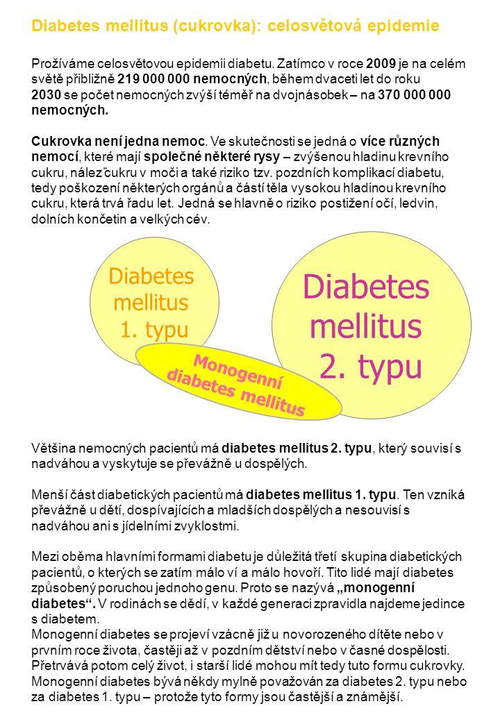 Diabetes mellitus (cukrovka): celosvětová epidemie Prožíváme celosvětovou epidemii diabetu. Zatímco v roce 2009 je na celém světě přibližně 219 000 00