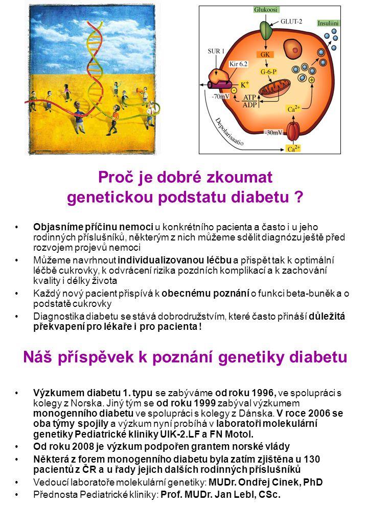Proč je dobré zkoumat genetickou podstatu diabetu ? •Objasníme příčinu nemoci u konkrétního pacienta a často i u jeho rodinných příslušníků, některým