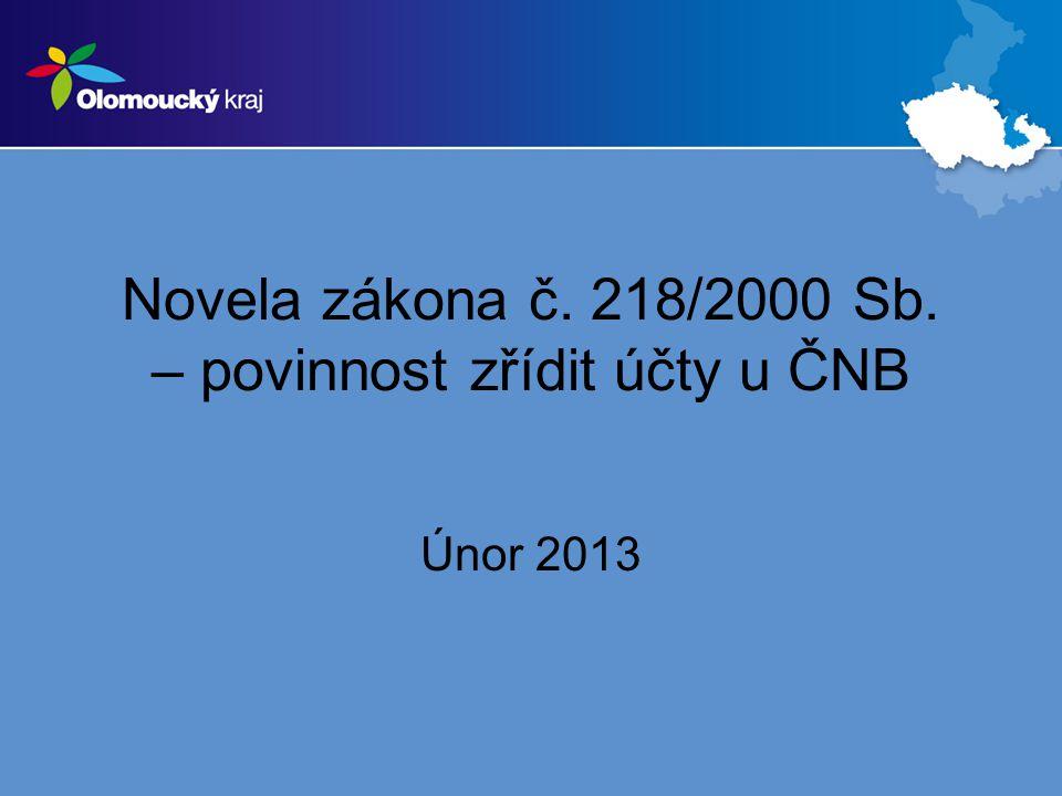 Novela zákona č. 218/2000 Sb. – povinnost zřídit účty u ČNB Únor 2013