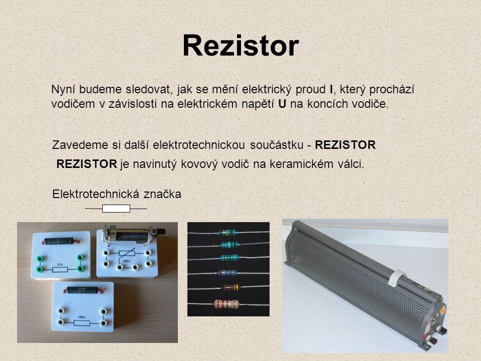 Rezistor Nyní budeme sledovat, jak se mění elektrický proud I, který prochází vodičem v závislosti na elektrickém napětí U na koncích vodiče. Zavedeme