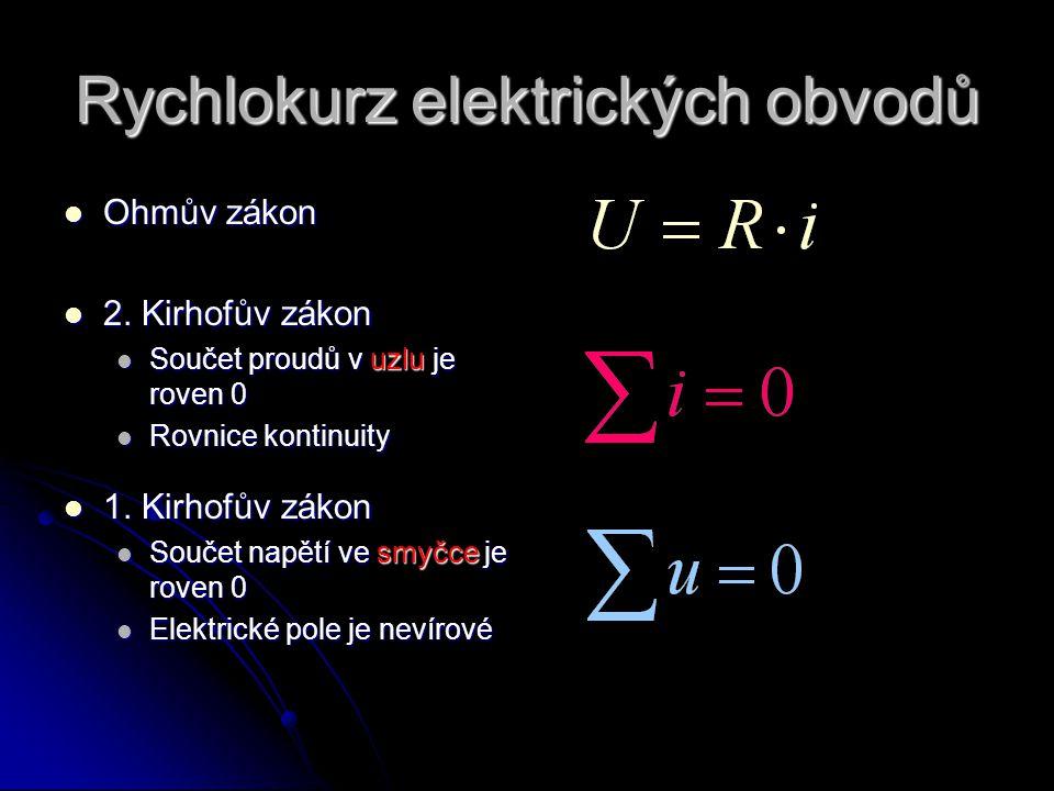 Rychlokurz elektrických obvodů  Ohmův zákon  2. Kirhofův zákon  Součet proudů v uzlu je roven 0  Rovnice kontinuity  1. Kirhofův zákon  Součet n