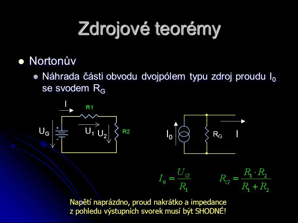 Zdrojové teorémy  Nortonův  Náhrada části obvodu dvojpólem typu zdroj proudu I 0 se svodem R G RGRG I0I0 I UGUG I U1U1 U2U2 Napětí naprázdno, proud