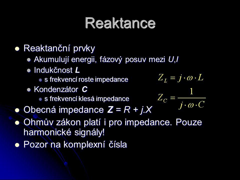 Reaktance  Reaktanční prvky  Akumulují energii, fázový posuv mezi U,I  Indukčnost L  s frekvencí roste impedance  Kondenzátor C  s frekvencí kle
