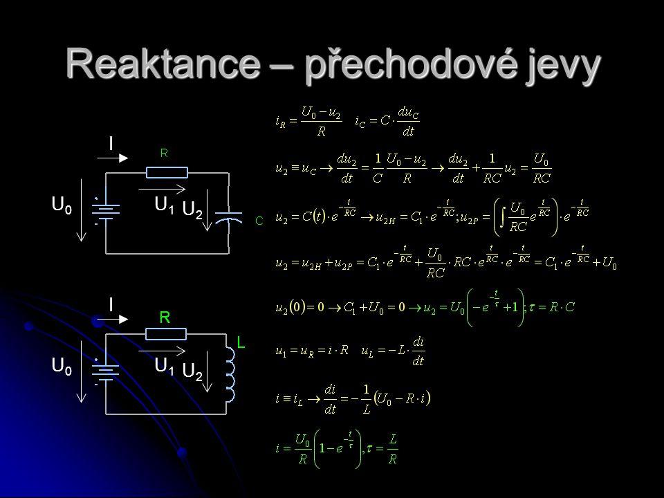 U0U0 I U1U1 U2U2 Reaktance – přechodové jevy U0U0 I U1U1 U2U2