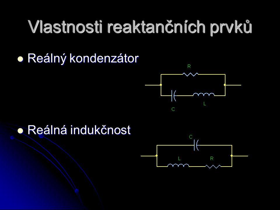 Vlastnosti reaktančních prvků  Reálný kondenzátor  Reálná indukčnost