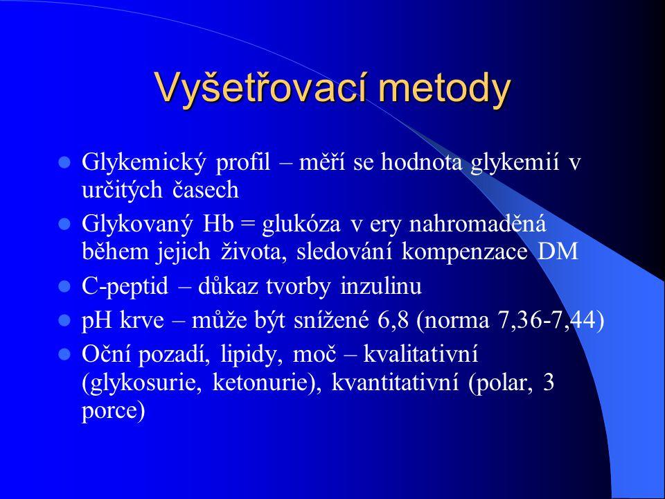 Vyšetřovací metody  Glykemický profil – měří se hodnota glykemií v určitých časech  Glykovaný Hb = glukóza v ery nahromaděná během jejich života, sl