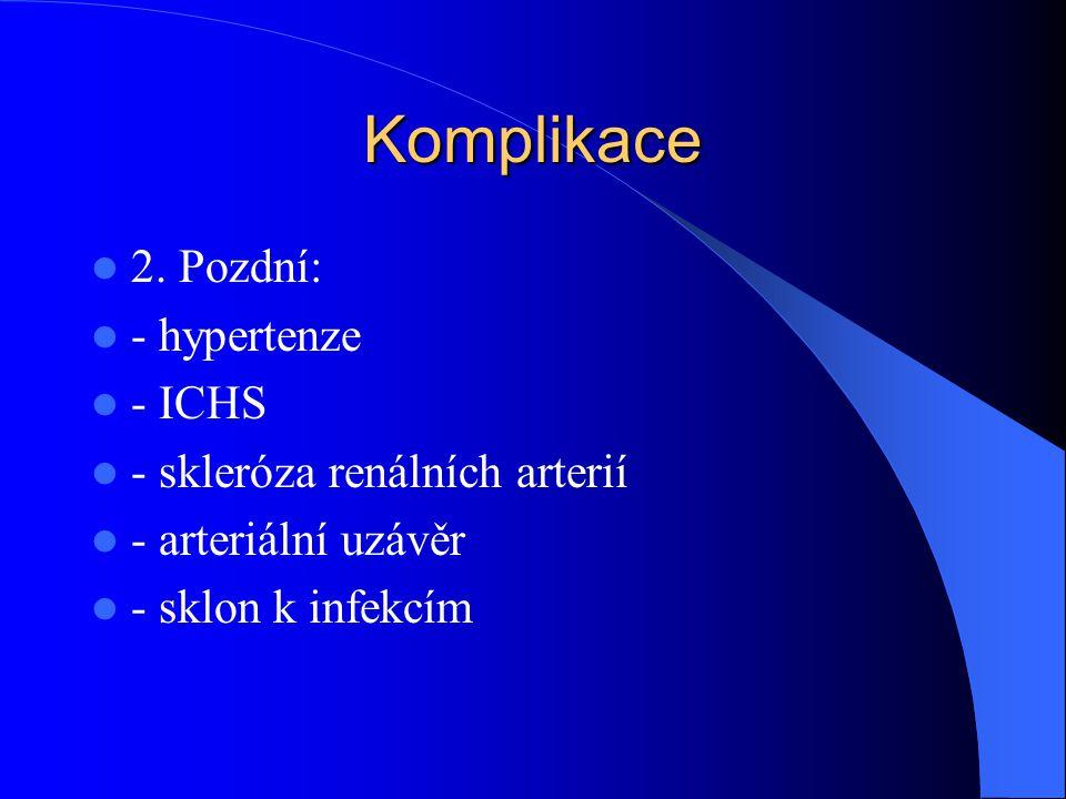 Komplikace  2. Pozdní:  - hypertenze  - ICHS  - skleróza renálních arterií  - arteriální uzávěr  - sklon k infekcím