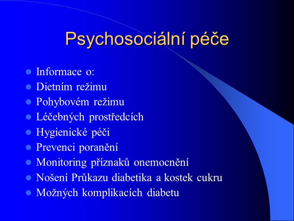 Psychosociální péče  Informace o:  Dietním režimu  Pohybovém režimu  Léčebných prostředcích  Hygienické péči  Prevenci poranění  Monitoring pří
