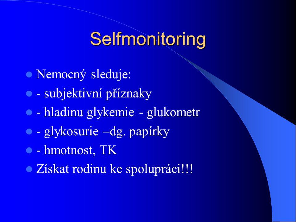 Selfmonitoring  Nemocný sleduje:  - subjektivní příznaky  - hladinu glykemie - glukometr  - glykosurie –dg. papírky  - hmotnost, TK  Získat rodi