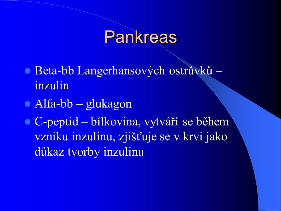 Pankreas  Beta-bb Langerhansových ostrůvků – inzulin  Alfa-bb – glukagon  C-peptid – bílkovina, vytváří se během vzniku inzulinu, zjišťuje se v krv