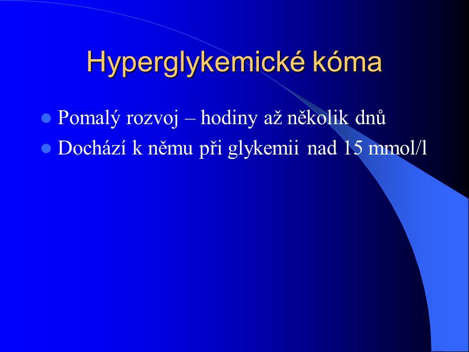 Hyperglykemické kóma  Pomalý rozvoj – hodiny až několik dnů  Dochází k němu při glykemii nad 15 mmol/l