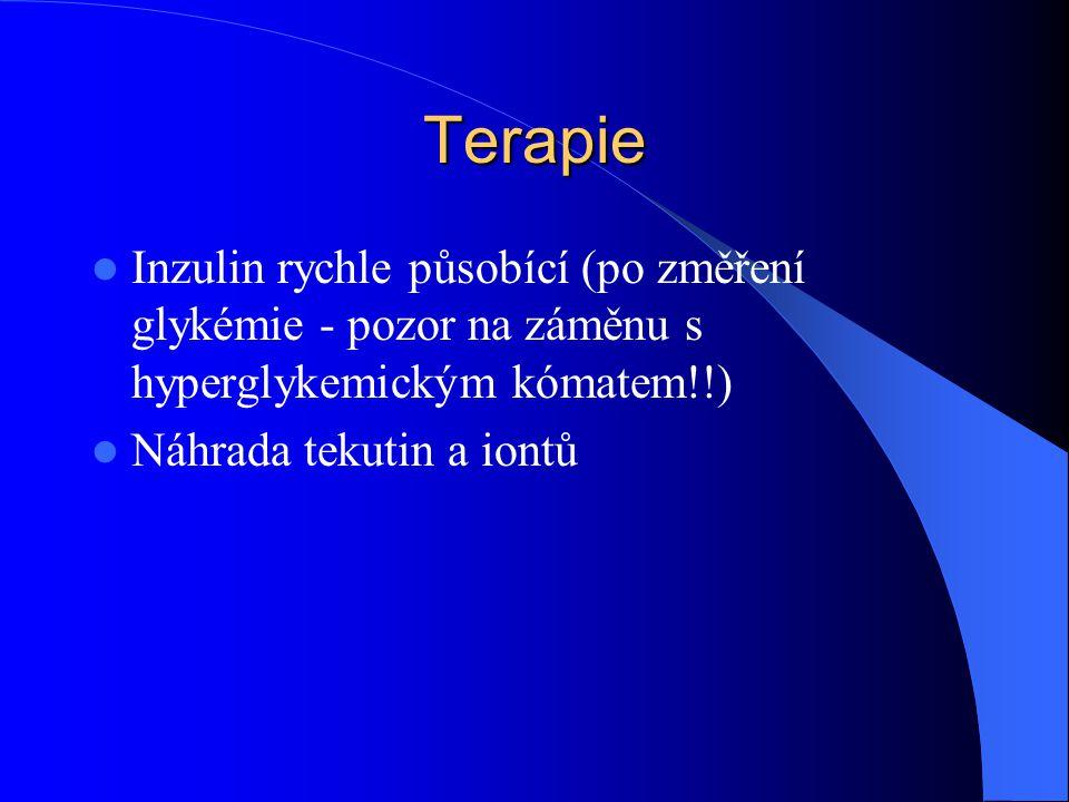 Terapie  Inzulin rychle působící (po změření glykémie - pozor na záměnu s hyperglykemickým kómatem!!)  Náhrada tekutin a iontů