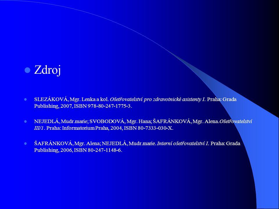  Zdroj  SLEZÁKOVÁ, Mgr. Lenka a kol. Ošetřovatelství pro zdravotnické asistenty I. Praha: Grada Publishing, 2007, ISBN 978-80-247-1775-3.  NEJEDLÁ,