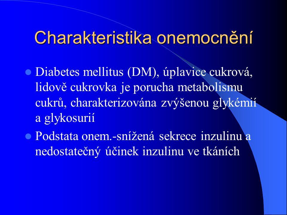 Charakteristika onemocnění  Diabetes mellitus (DM), úplavice cukrová, lidově cukrovka je porucha metabolismu cukrů, charakterizována zvýšenou glykémi