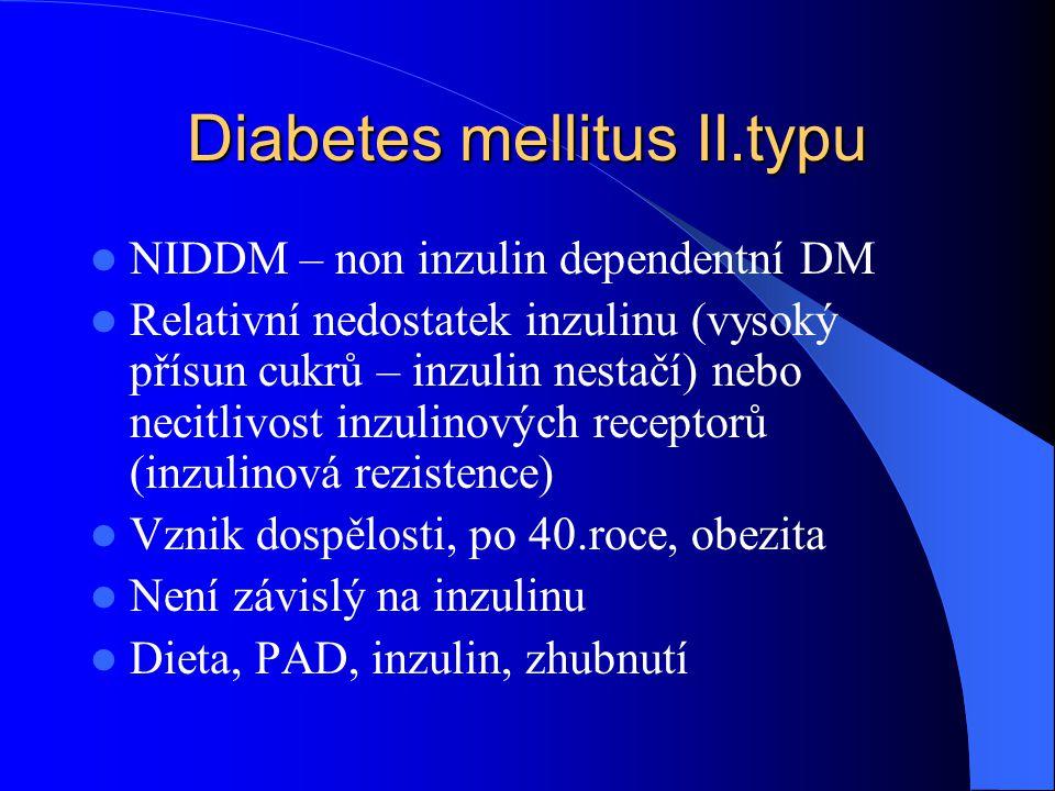 Diabetes mellitus II.typu  NIDDM – non inzulin dependentní DM  Relativní nedostatek inzulinu (vysoký přísun cukrů – inzulin nestačí) nebo necitlivos