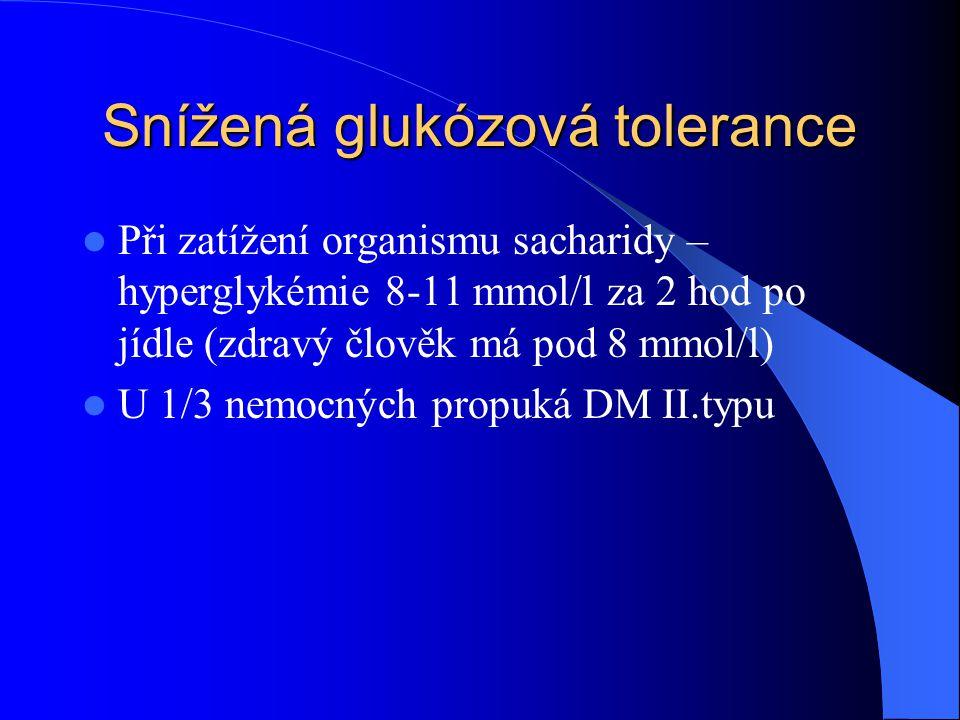 Snížená glukózová tolerance  Při zatížení organismu sacharidy – hyperglykémie 8-11 mmol/l za 2 hod po jídle (zdravý člověk má pod 8 mmol/l)  U 1/3 n
