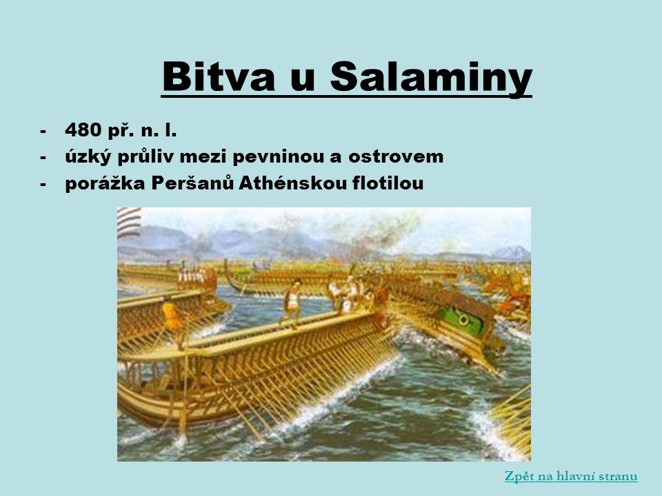 -480 př. n. l. -úzký průliv mezi pevninou a ostrovem -porážka Peršanů Athénskou flotilou Bitva u Salaminy Zpět na hlavní stranu