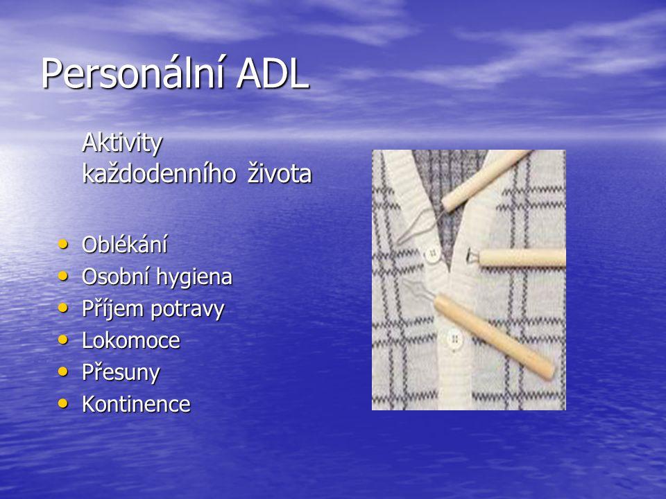 Personální ADL Aktivity každodenního života • Oblékání • Osobní hygiena • Příjem potravy • Lokomoce • Přesuny • Kontinence