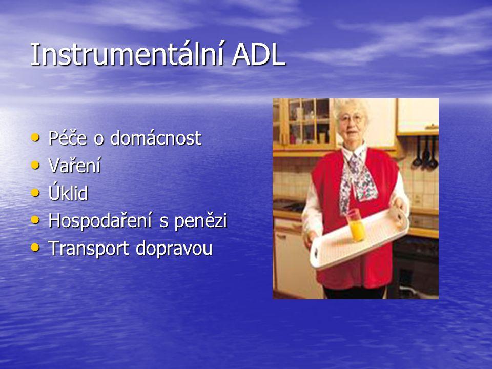 Instrumentální ADL • Péče o domácnost • Vaření • Úklid • Hospodaření s penězi • Transport dopravou