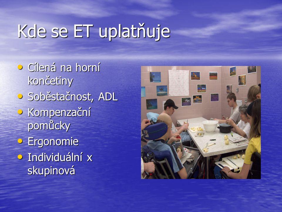 Kde se ET uplatňuje • Cílená na horní končetiny • Soběstačnost, ADL • Kompenzační pomůcky • Ergonomie • Individuální x skupinová