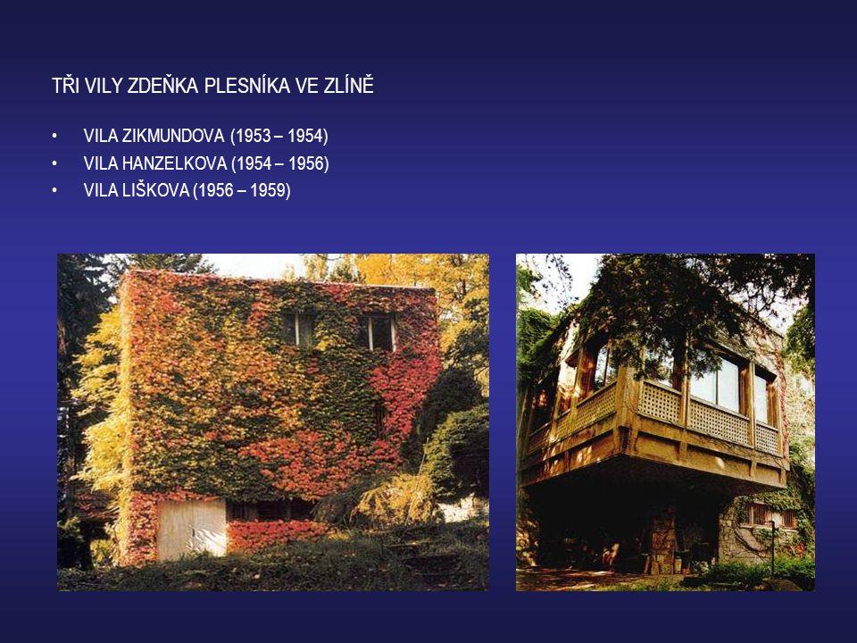 TŘI VILY ZDEŇKA PLESNÍKA VE ZLÍNĚ •VILA ZIKMUNDOVA (1953 – 1954) •VILA HANZELKOVA (1954 – 1956) •VILA LIŠKOVA (1956 – 1959)