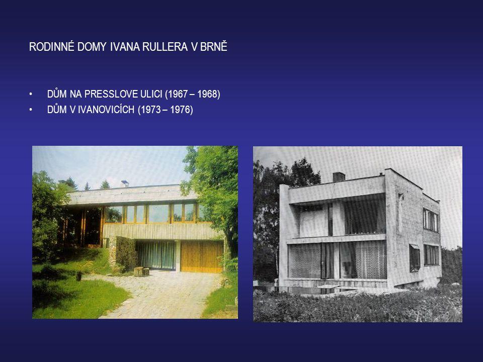 RODINNÉ DOMY IVANA RULLERA V BRNĚ •DŮM NA PRESSLOVE ULICI (1967 – 1968) •DŮM V IVANOVICÍCH (1973 – 1976)