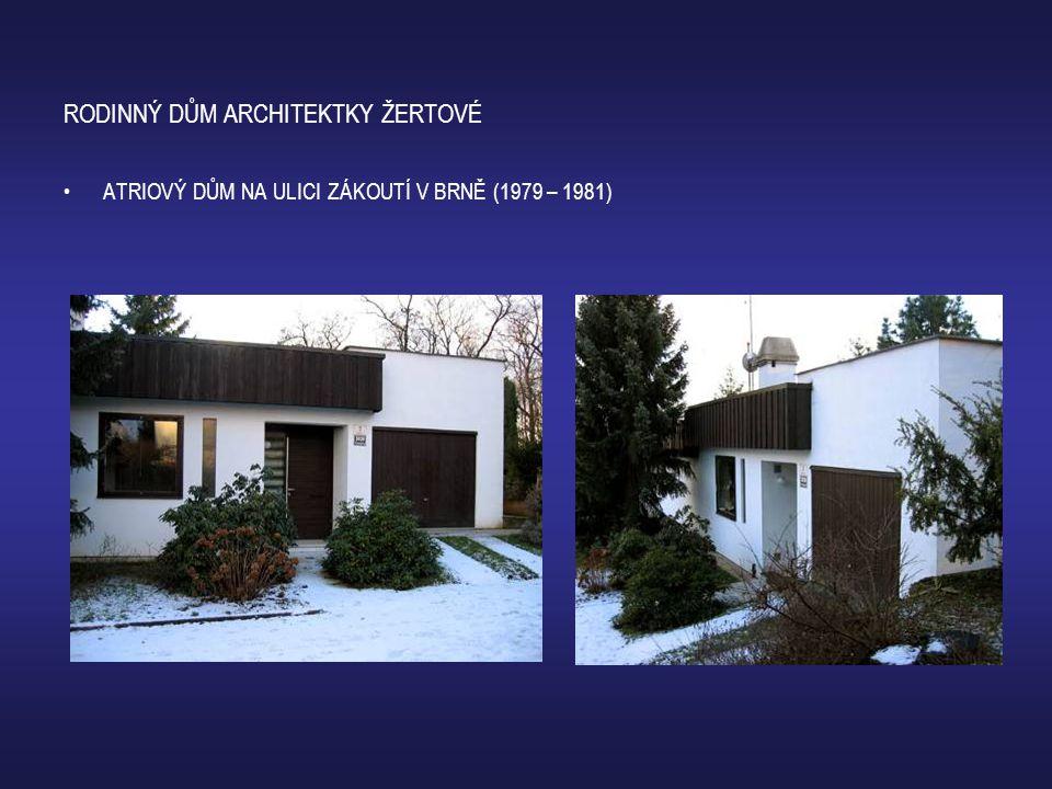 RODINNÝ DŮM ARCHITEKTKY ŽERTOVÉ •ATRIOVÝ DŮM NA ULICI ZÁKOUTÍ V BRNĚ (1979 – 1981)