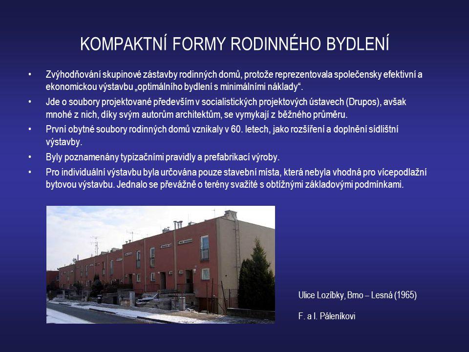 KOMPAKTNÍ FORMY RODINNÉHO BYDLENÍ •Zvýhodňování skupinové zástavby rodinných domů, protože reprezentovala společensky efektivní a ekonomickou výstavbu