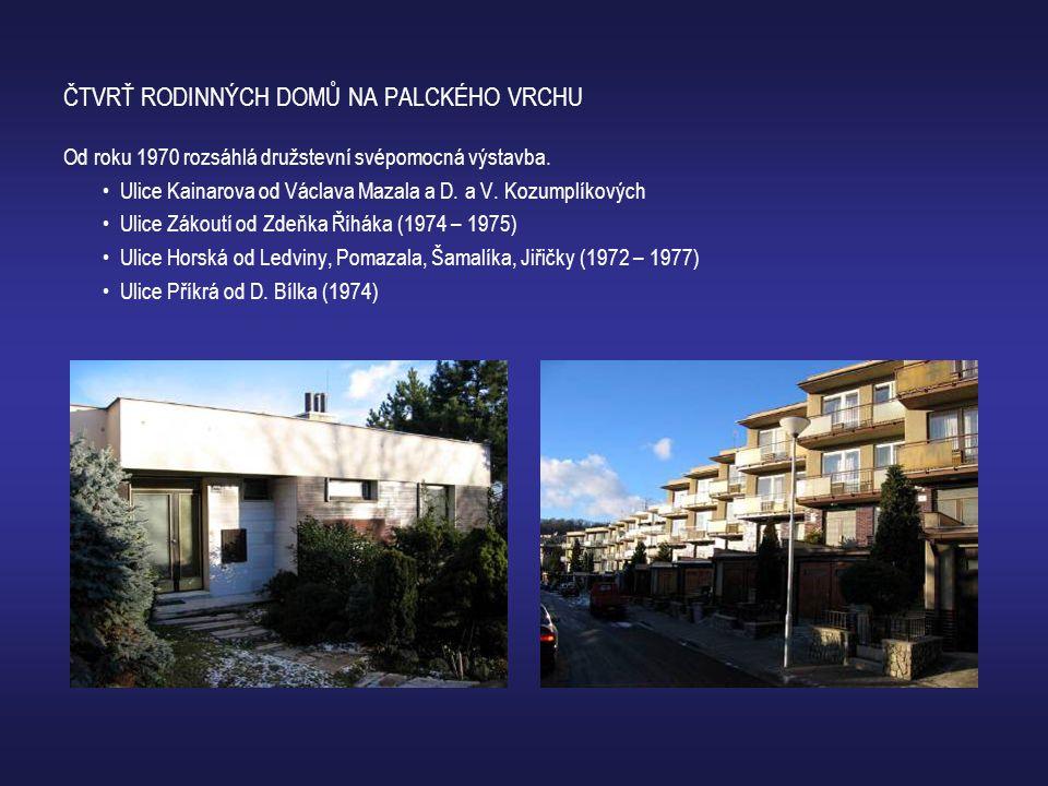 ČTVRŤ RODINNÝCH DOMŮ NA PALCKÉHO VRCHU Od roku 1970 rozsáhlá družstevní svépomocná výstavba. • Ulice Kainarova od Václava Mazala a D. a V. Kozumplíkov