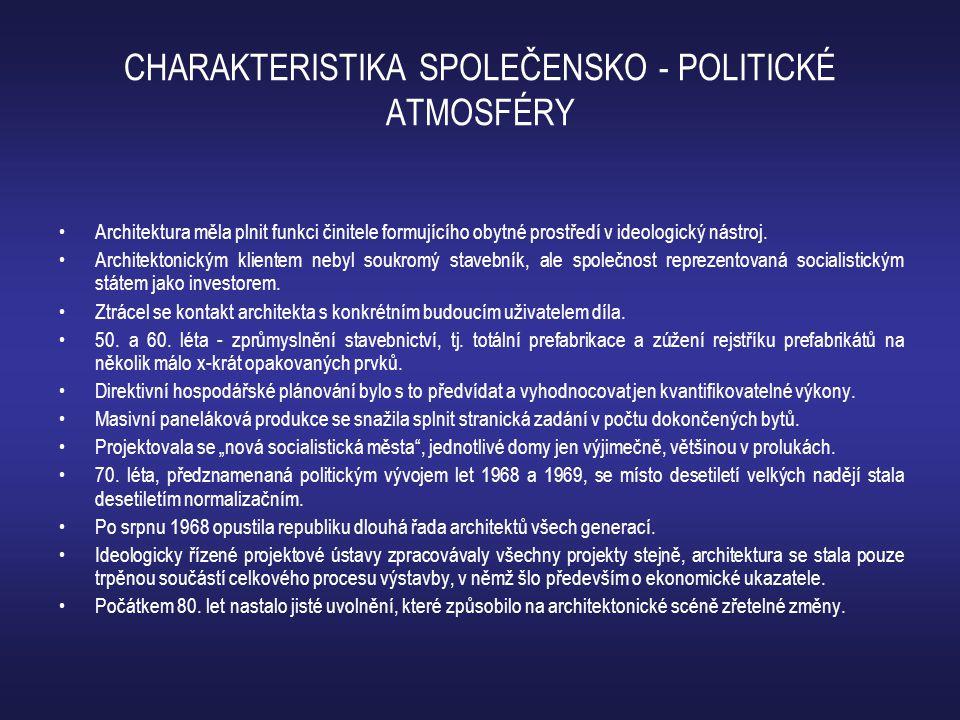 CHARAKTERISTIKA SPOLEČENSKO - POLITICKÉ ATMOSFÉRY •Architektura měla plnit funkci činitele formujícího obytné prostředí v ideologický nástroj. •Archit