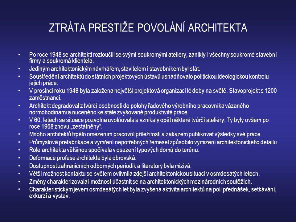 ZTRÁTA PRESTIŽE POVOLÁNÍ ARCHITEKTA •Po roce 1948 se architekti rozloučili se svými soukromými ateliéry, zanikly i všechny soukromé stavební firmy a soukromá klientela.