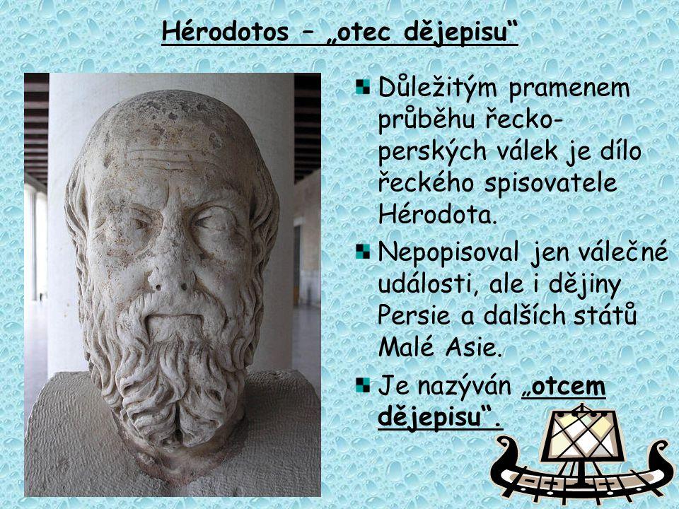 """Hérodotos – """"otec dějepisu"""" Důležitým pramenem průběhu řecko- perských válek je dílo řeckého spisovatele Hérodota. Nepopisoval jen válečné události, a"""