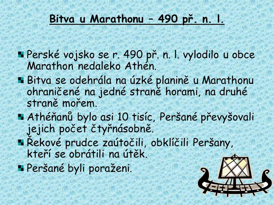 Bitva u Marathonu – 490 př. n. l. Perské vojsko se r. 490 př. n. l. vylodilo u obce Marathon nedaleko Athén. Bitva se odehrála na úzké planině u Marat