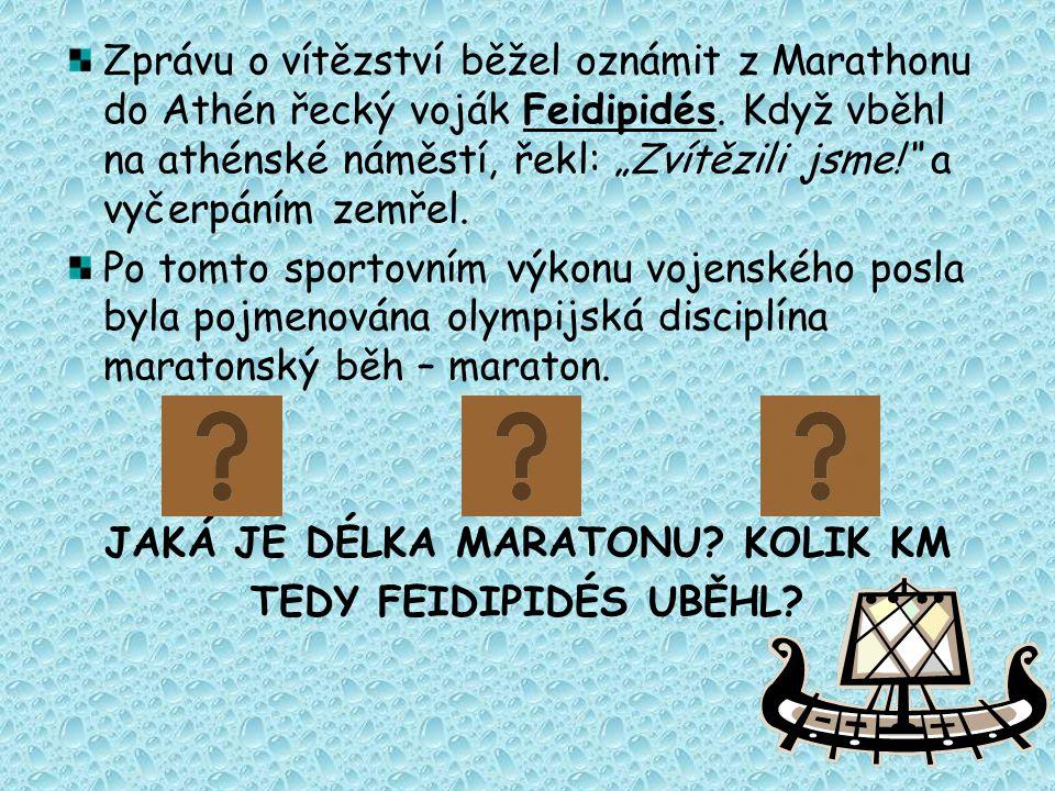 """Zprávu o vítězství běžel oznámit z Marathonu do Athén řecký voják Feidipidés. Když vběhl na athénské náměstí, řekl: """"Zvítězili jsme!"""" a vyčerpáním zem"""