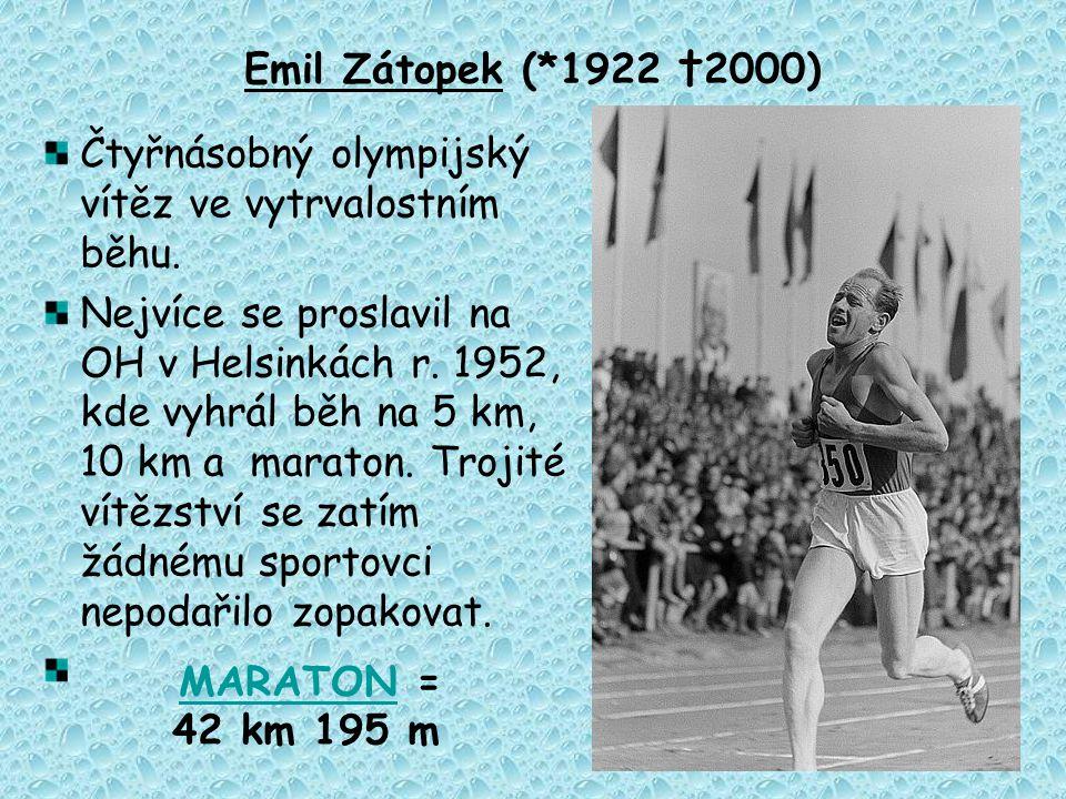 Emil Zátopek (*1922 †2000) Čtyřnásobný olympijský vítěz ve vytrvalostním běhu. Nejvíce se proslavil na OH v Helsinkách r. 1952, kde vyhrál běh na 5 km