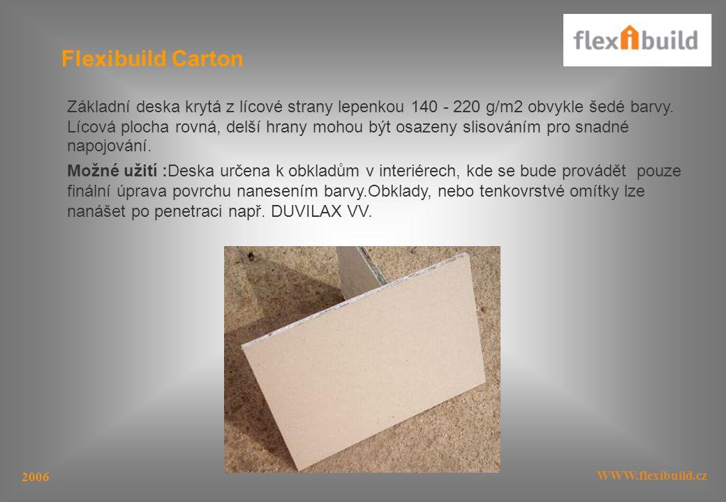 WWW.flexibuild.cz 2006 Flexibuild Carton Základní deska krytá z lícové strany lepenkou 140 - 220 g/m2 obvykle šedé barvy.