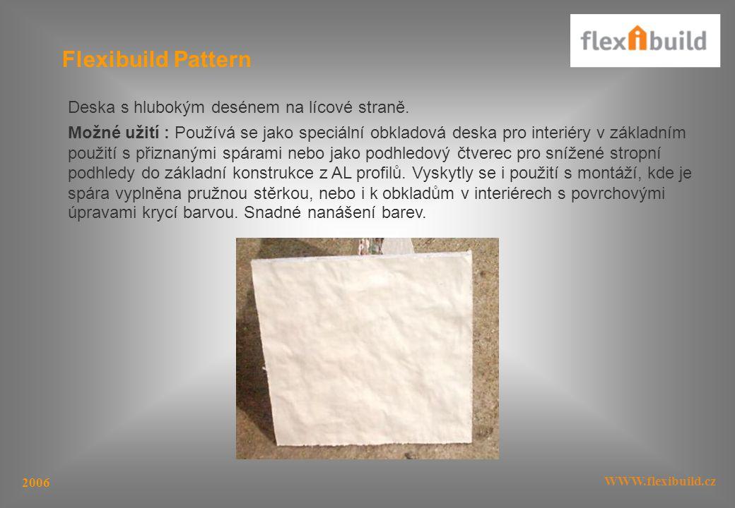 WWW.flexibuild.cz 2006 Flexibuild Pattern Deska s hlubokým desénem na lícové straně.