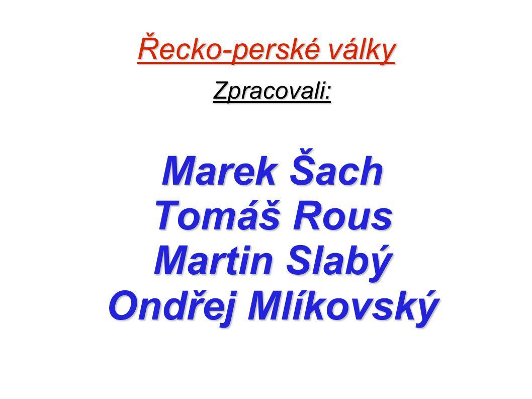 Řecko-perské války Zpracovali: Marek Šach Tomáš Rous Martin Slabý Ondřej Mlíkovský