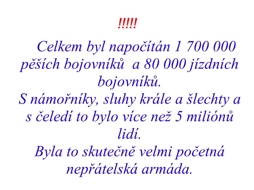 !!!!! Celkem byl napočítán 1 700 000 pěších bojovníků a 80 000 jízdních bojovníků. S námořníky, sluhy krále a šlechty a s čeledí to bylo více než 5 mi