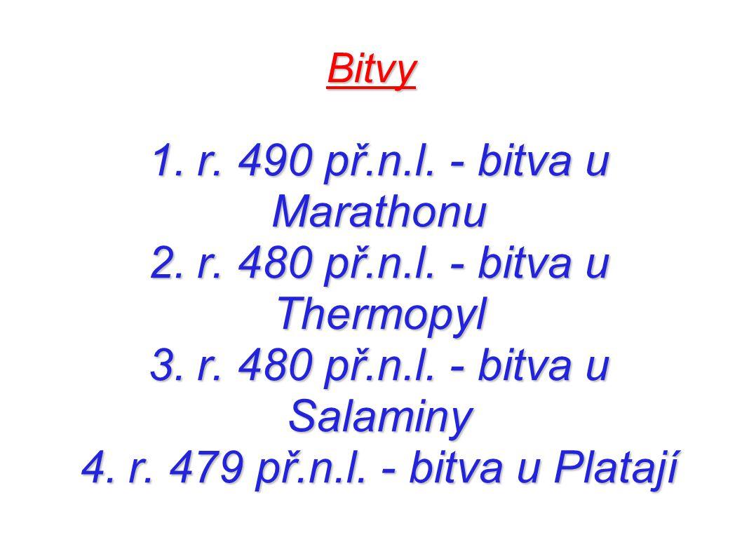 Bitvy 1. r. 490 př.n.l. - bitva u Marathonu 2. r. 480 př.n.l. - bitva u Thermopyl 3. r. 480 př.n.l. - bitva u Salaminy 4. r. 479 př.n.l. - bitva u Pla