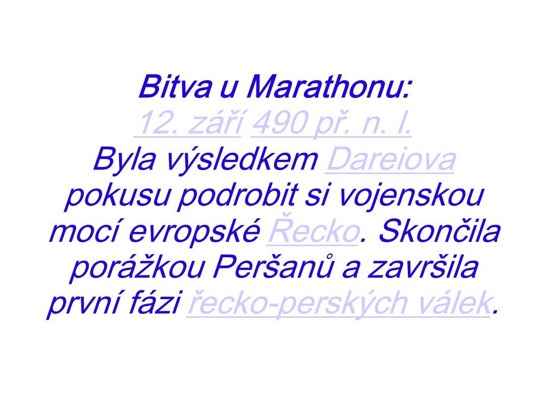 Bitva u Marathonu: 12. září12. září 490 př. n. l.490 př. n. l. Byla výsledkem Dareiova pokusu podrobit si vojenskou mocí evropské Řecko. Skončila porá