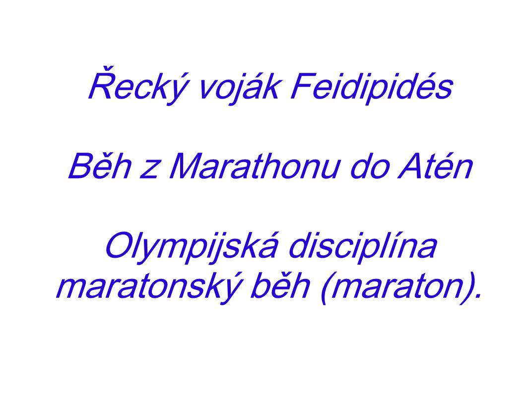 Řecký voják Feidipidés Běh z Marathonu do Atén Olympijská disciplína maratonský běh (maraton).
