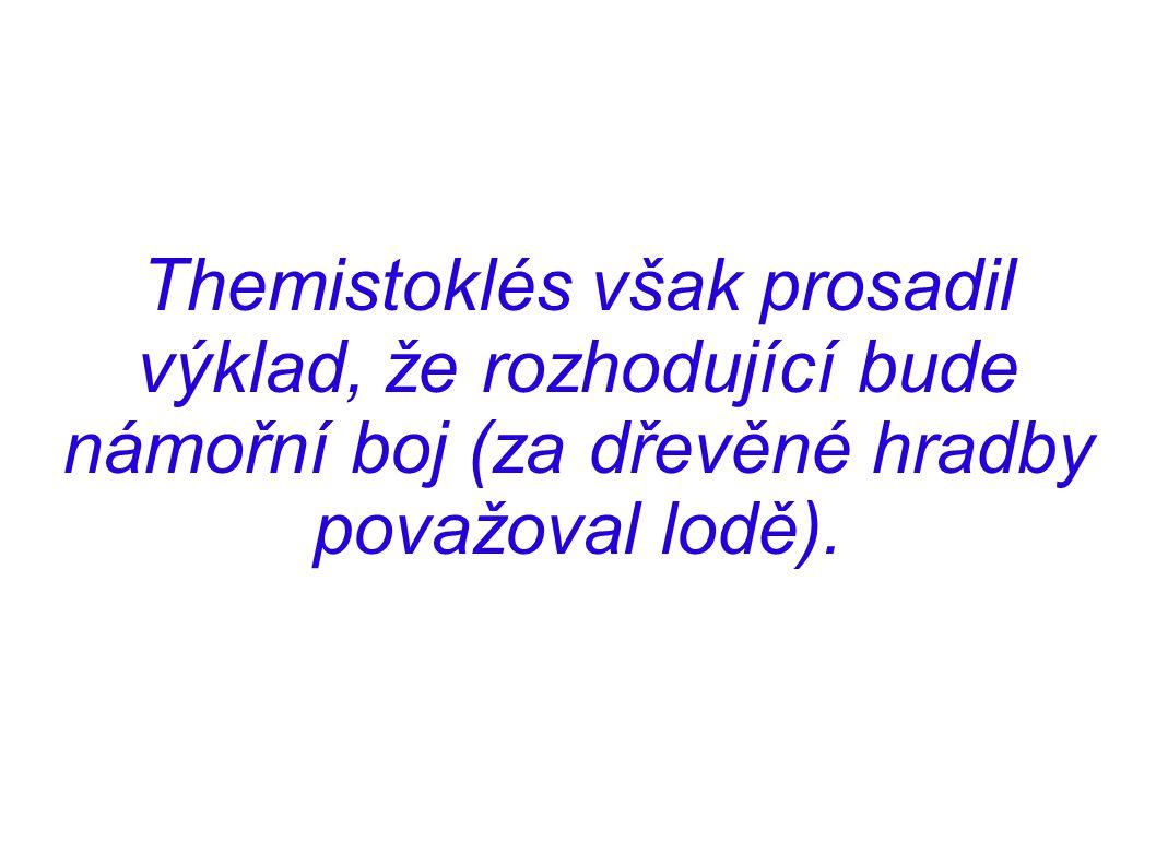 Themistoklés však prosadil výklad, že rozhodující bude námořní boj (za dřevěné hradby považoval lodě).