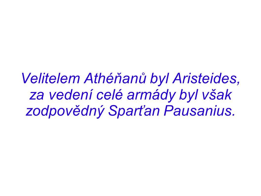 Velitelem Athéňanů byl Aristeides, za vedení celé armády byl však zodpovědný Sparťan Pausanius.