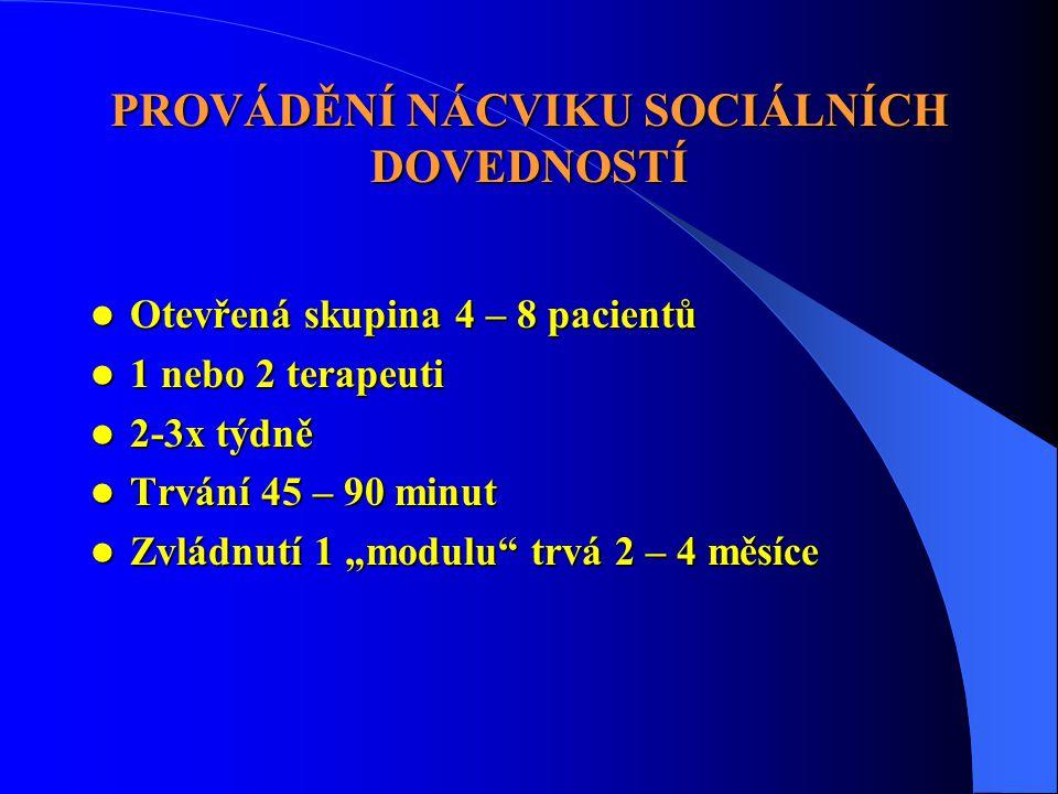 """PROVÁDĚNÍ NÁCVIKU SOCIÁLNÍCH DOVEDNOSTÍ  Otevřená skupina 4 – 8 pacientů  1 nebo 2 terapeuti  2-3x týdně  Trvání 45 – 90 minut  Zvládnutí 1 """"modu"""