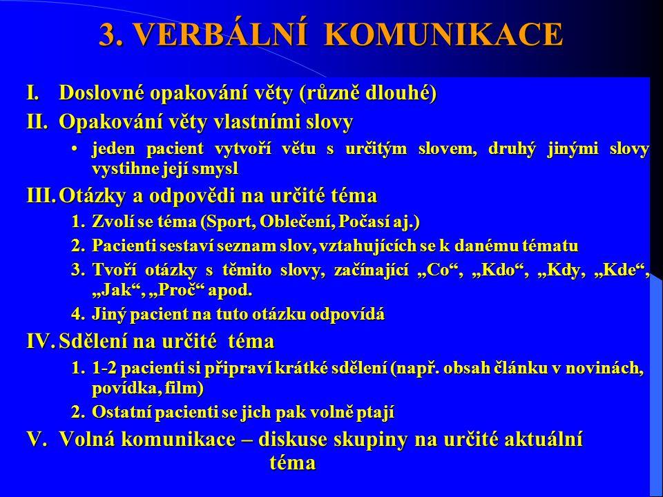 3. VERBÁLNÍ KOMUNIKACE I.Doslovné opakování věty (různě dlouhé) II.Opakování věty vlastními slovy •jeden pacient vytvoří větu s určitým slovem, druhý